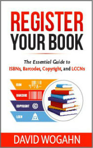 Free 2 chapter download of Register Your Book: The Essential Guide to ISBNs, Barcodes, Copyright, and LCCNs