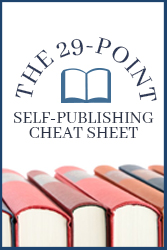 The 29-Point Self-Publishing Cheat Sheet and Publishing Comparisons