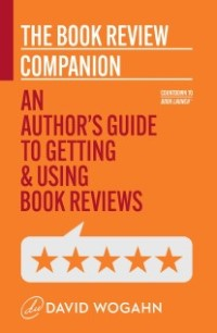 The Book Review Companion: An Author's Guide to Getting and Using Book Reviews_David Wogahn
